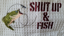 Shut Up and Fish Embroidered Towel